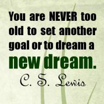 you-are-never-too-old-to-set-another-goal-or-to-dream-a-new-dream-cs-lewis